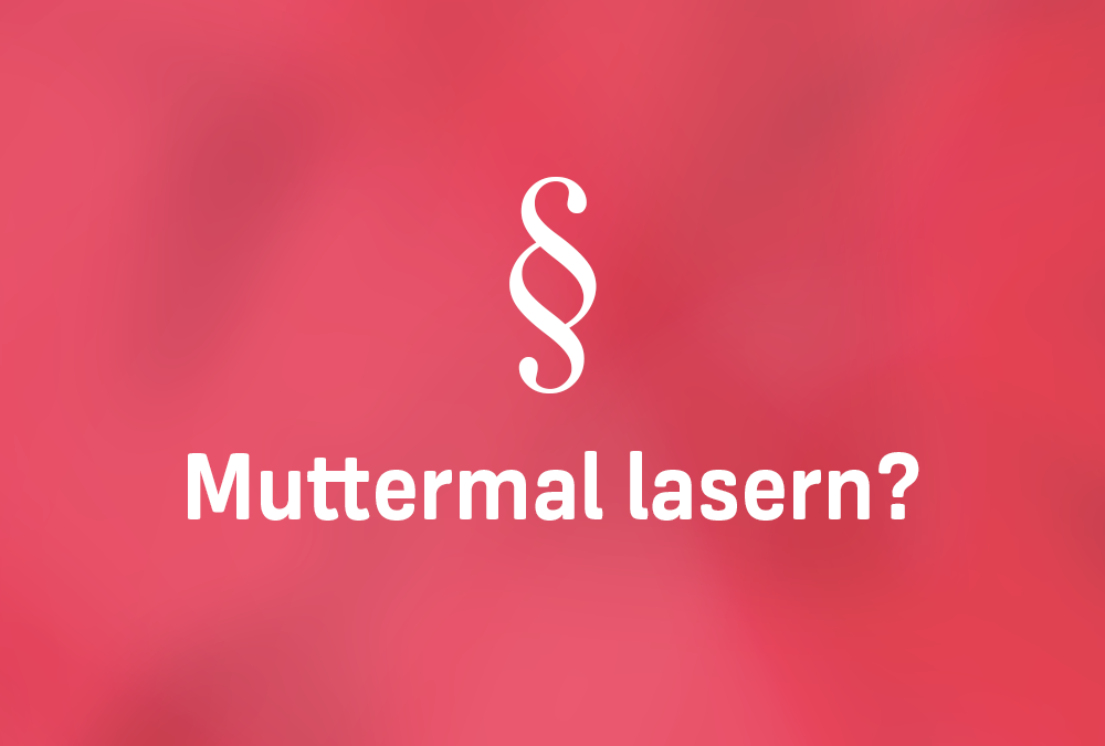 Muttermal lasern?